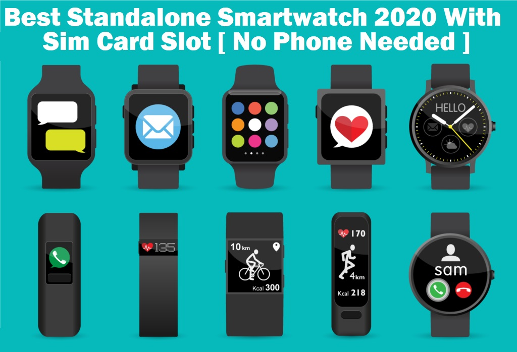 Best Standalone Smartwatch 2020 With Sim Card Slot, WIFI – No phone needed [ Review & Comparison ]