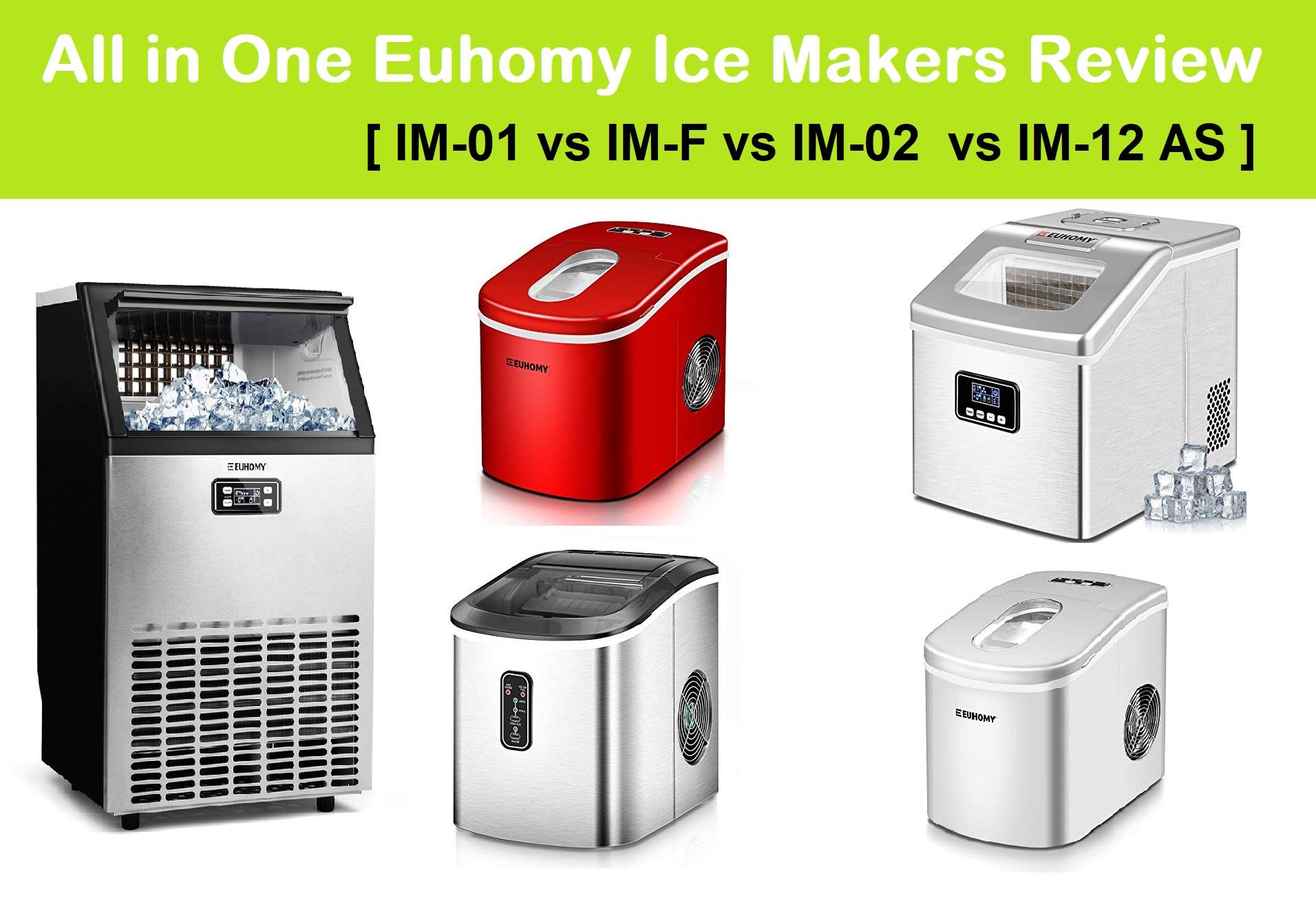 Euhomy 26lbs, 40lbs, 100lbs/24H Ice Maker Review 2021: IM-01 vs IM-F vs IM-02 vs IM-12 AS